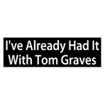 I've Had It With Tom Graves bumper sticker