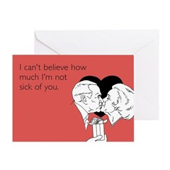 Not Sick Of You Greeting Card