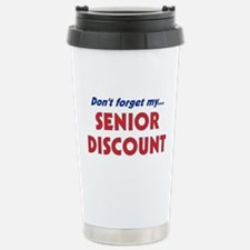 """""""Don't Forget My Senior Discount"""" Stainless Steel"""