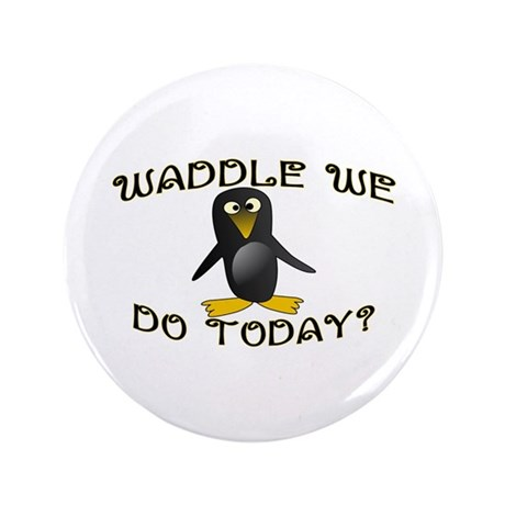 """Waddle We Do 3.5"""" Button"""