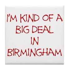 I'm Kind of A Big Deal In Birmingham Tile Coaster