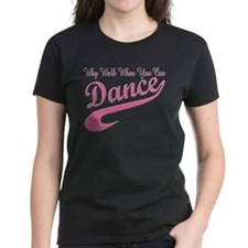 Why walk when you can Dance Q Tee