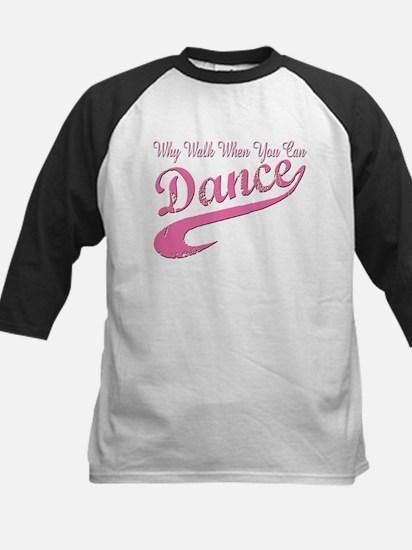 Why walk when you can Dance Q Kids Baseball Jersey