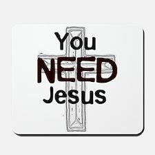 You NEED Jesus Mousepad
