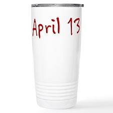 """""""April 13"""" printed on a Travel Coffee Mug"""