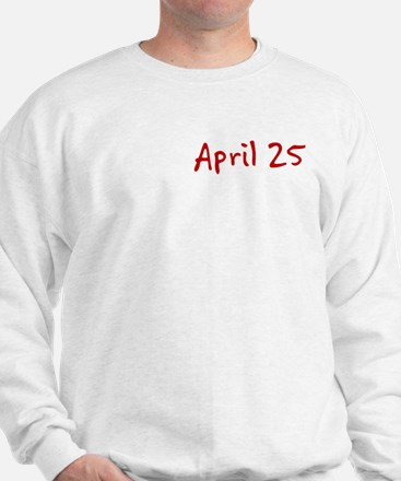"""April 25"" printed on a Sweatshirt"