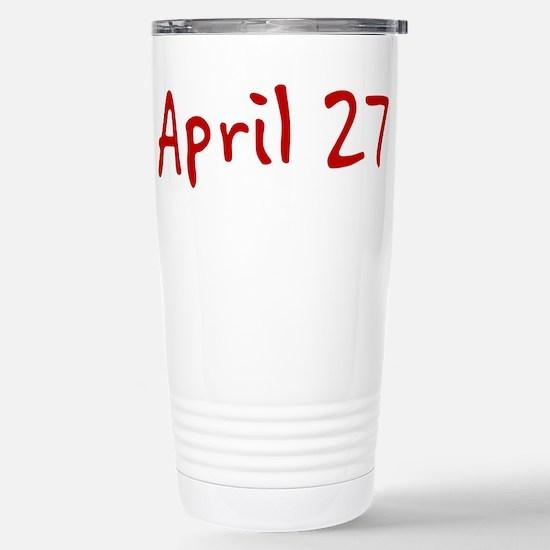 """April 27"" printed on a Stainless Steel Travel Mug"