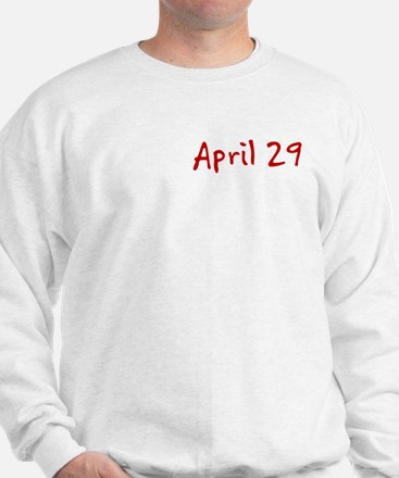 """April 29"" printed on a Sweatshirt"