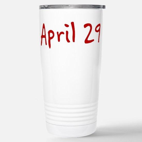 """April 29"" printed on a Stainless Steel Travel Mug"