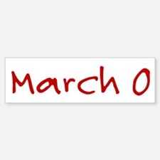 """March 0"" printed on a Bumper Bumper Sticker"