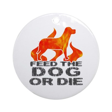 Feed the Dog or Die Ornament (Round)