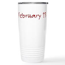 """February 13"" printed on a Travel Mug"