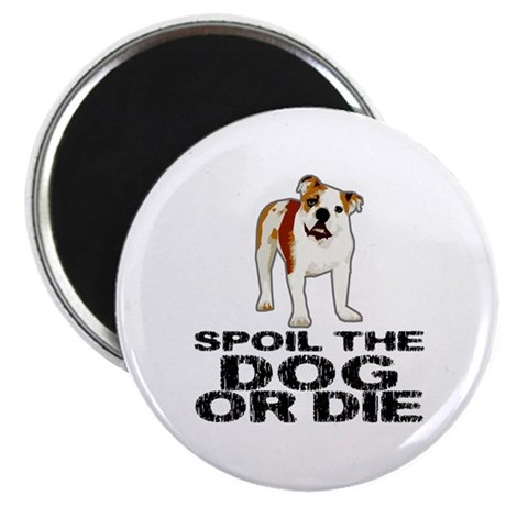 "Spoil the Dog or Die 2.25"" Magnet (100 pack)"