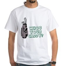 Who's Your Caddy? Shirt