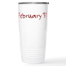 """February 31"" printed on a Travel Mug"