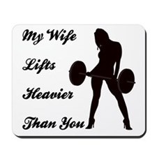 My Wife Lifts more than you Mousepad