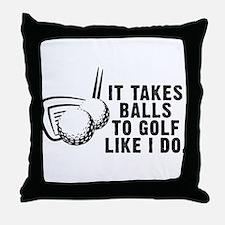 It Takes Balls To Golf Like I Throw Pillow