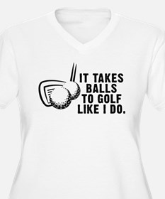 It Takes Balls To Golf Like I T-Shirt