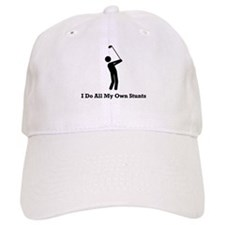 I Do All My Own Stunts Baseball Cap