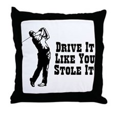 Drive It Like You Stole It! Throw Pillow