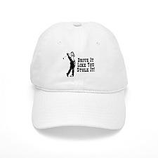 Drive It Like You Stole It! Baseball Cap