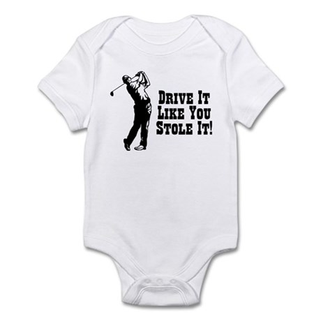 Drive It Like You Stole It! Infant Bodysuit