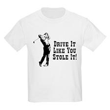 Drive It Like You Stole It! T-Shirt