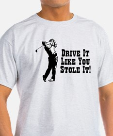 Drive It Like You Stole It! T-Shirt