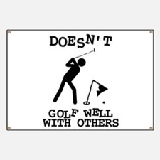 Doesn't Golf Well With Others Banner