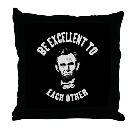 Be Excellent Throw Pillow