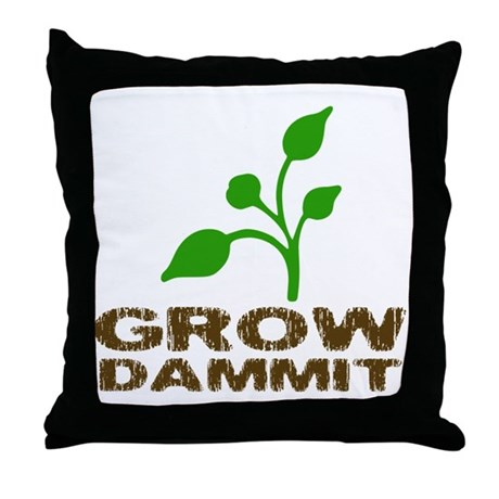 Grow Dammit Throw Pillow
