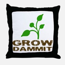 Grow Dammit Throw Pillow