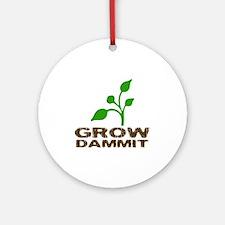 Grow Dammit Ornament (Round)