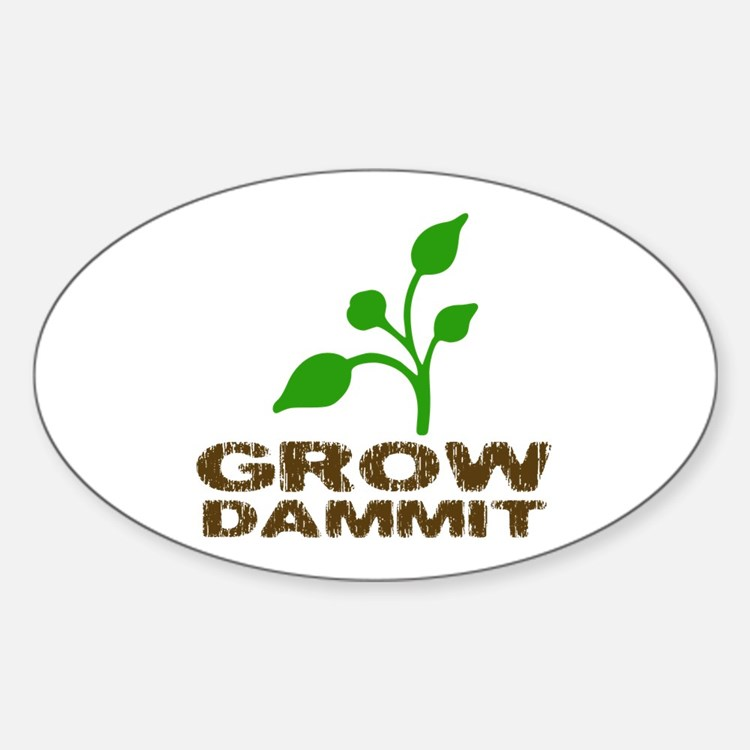 Grow Dammit Decal