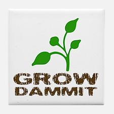 Grow Dammit Tile Coaster
