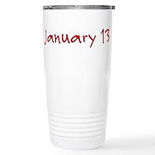 """January 13"" printed on a Travel Mug"