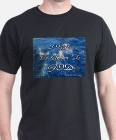 I Will Be Closer To God T-Shirt