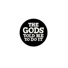 The Gods Told Me To Do It Mini Button