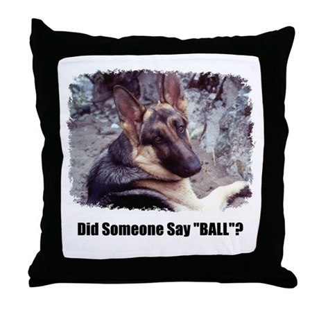 DID SOMEONE SAY BALL GERMAN SHEPARD Throw Pillow