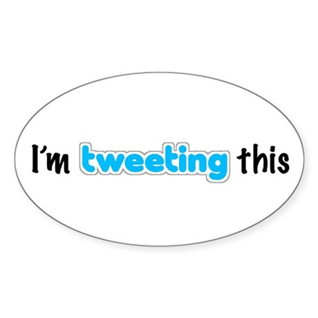 """I'm tweeting this"" Sticker (Oval)"