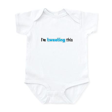 """I'm tweeting this"" Infant Bodysuit"