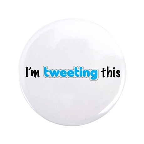"""""""I'm tweeting this"""" 3.5"""" Button"""