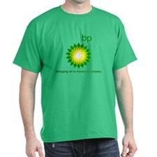BP, Bringing Oil... T-Shirt