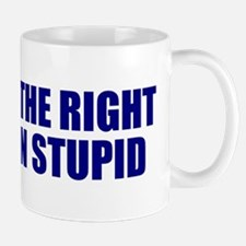 Right to remain stupid Mug