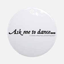 Ask me to dance... Ornament (Round)