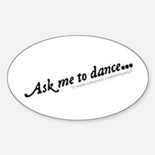 Ask me to dance... Bumper Stickers
