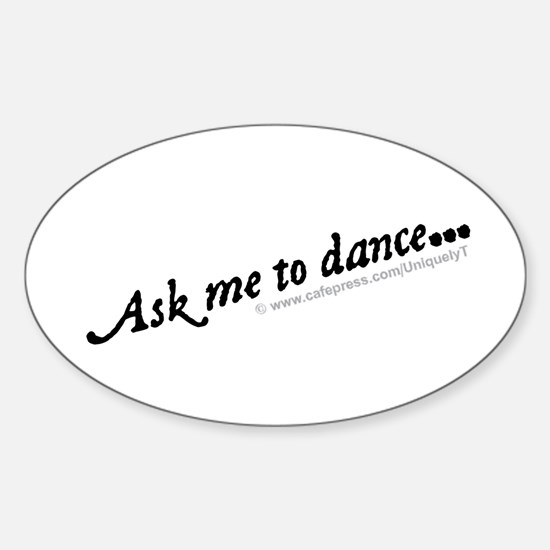 Ask me to dance... Sticker (Oval)