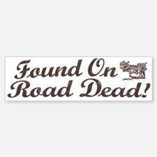 Found On Road Dead Bumper Bumper Bumper Sticker