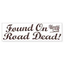 Found On Road Dead Bumper Bumper Sticker