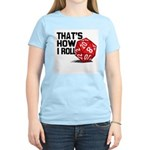 That's How I Roll Women's Light T-Shirt
